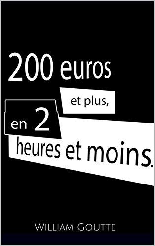 200 euros et plus, je vous montre comment faire en 2 heures et moins